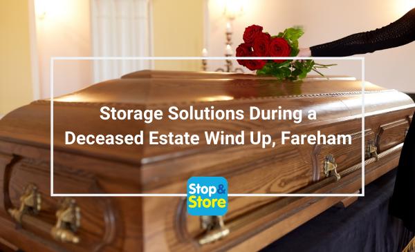 Storage Solutions During a Deceased Estate Wind Up Fareham