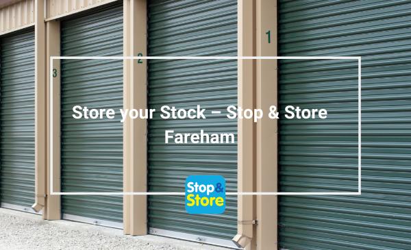 Store your Stock – Stop & Store Fareham