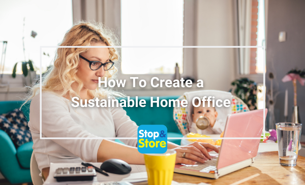 Penrith Storage How To Create a Sustainable Home Office