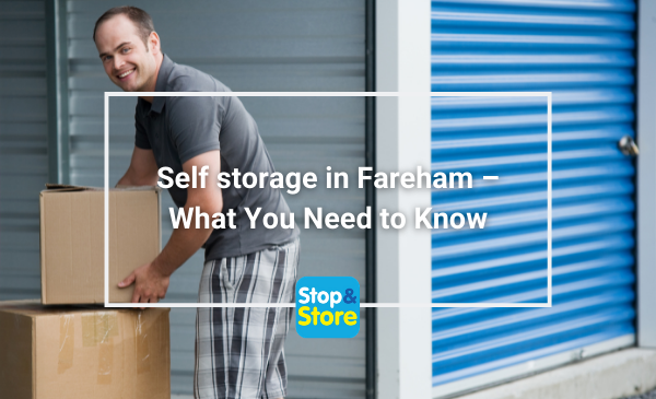 Self storage in Fareham – What You Need to Know